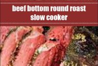 Beef Bottom Round Roast Slow Cooker